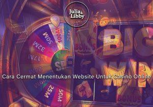 Casino Online - Cara Cermat Menentukan Website Untuk Bergabung