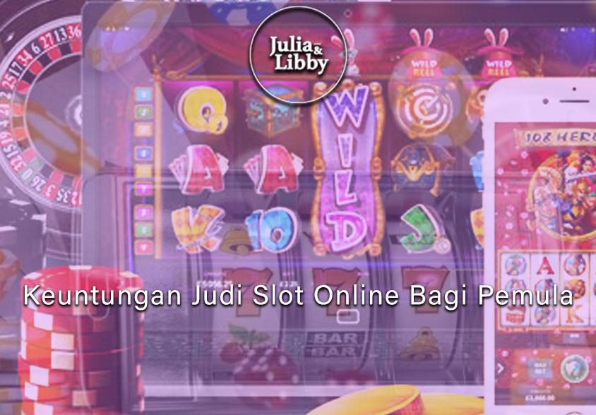 Keuntungan Judi Slot Online Bagi Pemula - Bandar Situs Judi Online
