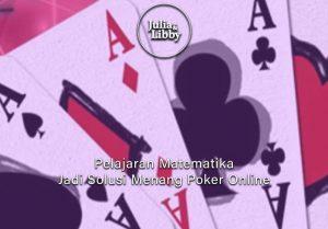 Poker Online Unik! Pelajaran Matematika Jadi Solusi - Bandar Situs Judi Online